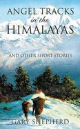 Angel Tracks in the Himalayas Paperback