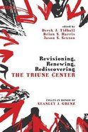 Revisioning, Renewing, Rediscovering the Triune Center Paperback