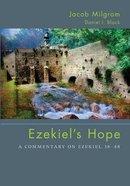 Ezekiel's Hope: A Commentary on Ezekiel 38-48 Paperback