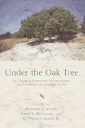Under the Oak Tree: The Church as Community of Conversation in a Conflicted and Pluralistic World Paperback