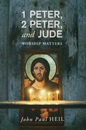 1 Peter, 2 Peter, and Jude: Worship Matters Paperback