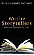 We the Storytellers: Blending Our Stories With God's Story Paperback