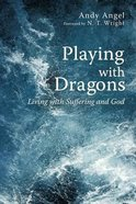 Playing With Dragons: Living With Suffering and God Paperback