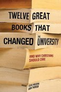 Twelve Great Books That Changed the University, and Why Christians Should Care Paperback