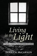 Living in the Light: An Exposition of the Letters of John Paperback