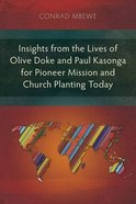 Insights From the Lives of Olive Doke and Paul Kasonga For Pioneer Mission and Church Planting Today Paperback