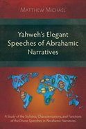 Yahweh's Elegant Speeches of the Abrahamic Narratives Paperback