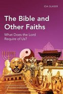 Bible and Other Faiths, The: What Does the Lord Require of Us? (Global Christian Library Series)