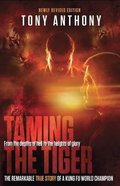 Taming the Tiger: From the Depths of Hell to the Heights of Glory