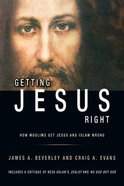 Getting Jesus Right: How Muslims Get Jesus and Islam Wrong Paperback