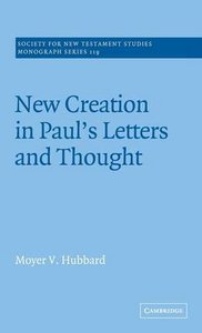 New Creation in Pauls Letters and Thought