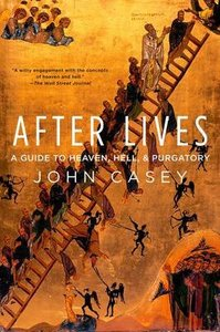 After Lives: A Guide to Heaven, Hell and Purgatory