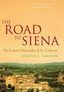 The Road to Siena: The Essential Biography of St Catherine