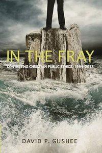 In the Fray: Contesting Christian Public Ethic 1994-2013