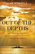Out of the Depths: An Unforgettable Wwii Story of Survival, Courage, and the Sinking of the Uss Indianapolis Paperback