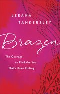 Brazen: The Courage to Find the You That's Been Hiding Paperback