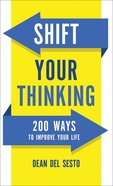 Shift Your Thinking: 200 Ways to Improve Your Life Mass Market