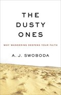 The Dusty Ones: Why Wandering Deepens Your Faith Paperback