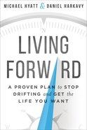 Living Forward: A Proven Plan to Stop Drifting and Get the Life You Want Hardback