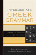 Intermediate Greek Grammar: Syntax For Students of the New Testament Hardback