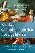 Neither Complementarian Nor Egalitarian: A Kingdom Corrective to the Evangelical Gender Debate Paperback