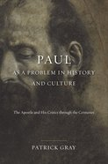Paul as a Problem in History and Culture: The Apostle and His Critics Through the Centuries Hardback