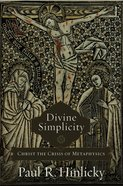 Divine Simplicity: Christ the Crisis of Metaphysics Hardback
