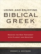 Using and Enjoying Biblical Greek: Reading the New Testament With Fluency and Devotion Paperback