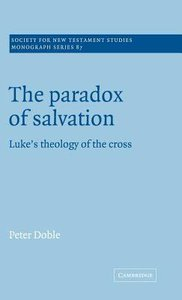 Paradox of Salvation Lukes Theology of the Cross