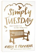 Simply Tuesday: Small-Moment Living in a Fast-Moving World Paperback