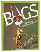 Bugs: Big & Small, God Made Them All Hardback