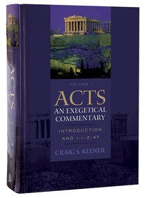Acts Introduction and 1: 1-2 47 (Volume 1) (#01 in Acts  An Exegetical Commentary Series)