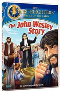 The John Wesley Story (Torchlighters Heroes Of The Faith Series)