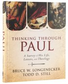 Thinking Through Paul: A Survey of His Life, Letters and Theology Hardback