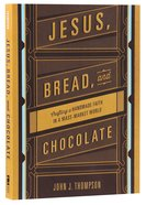 Jesus, Bread, and Chocolate Paperback