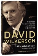 David Wilkerson: The Cross, the Switchblade and the Man Who Believed Paperback