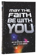 May the Faith Be With You:180 Devotions That Are Out of This World