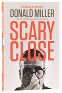 Scary Close: Dropping the Act and Finding Intimacy Paperback