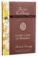 Living a Life of Worship (#04 in Jesus Calling Bible Study Series) Paperback