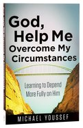 God, Help Me Overcome My Circumstances Paperback