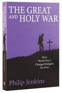 The Great and Holy War: How World War 1 Changed Religion For Ever Paperback