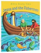 Jesus and the Fishermen (Bible Story Time New Testament Series) Paperback