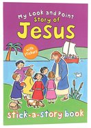 My Look and Point: Story of Jesus Stick-A-Story Paperback