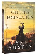 On This Foundation (#03 in The Restoration Chronicles Series) Paperback