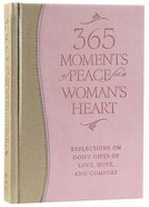 365 Moments of Peace For a Woman's Heart Hardback