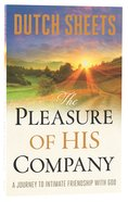 The Pleasure of His Company: A Journey to Intimate Friendship With God Paperback