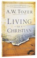 Living as a Christian: Teachings From First Peter (New Tozer Collection Series) Paperback