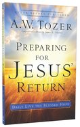 Preparing For Jesus' Return (New Tozer Collection Series) Paperback