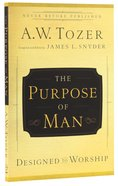 Purpose of Man, The: Designed to Worship (New Tozer Collection Series) Paperback