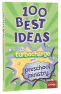 100 Best Ideas to Turbo Charge Your Preschool Ministry Paperback